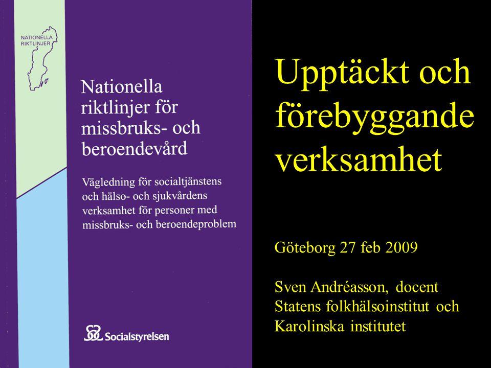 Upptäckt och förebyggande verksamhet Göteborg 27 feb 2009 Sven Andréasson, docent Statens folkhälsoinstitut och Karolinska institutet
