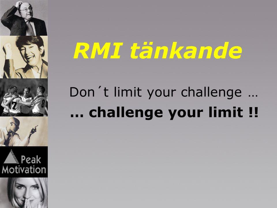 RMI tänkande … challenge your limit !! Don´t limit your challenge …