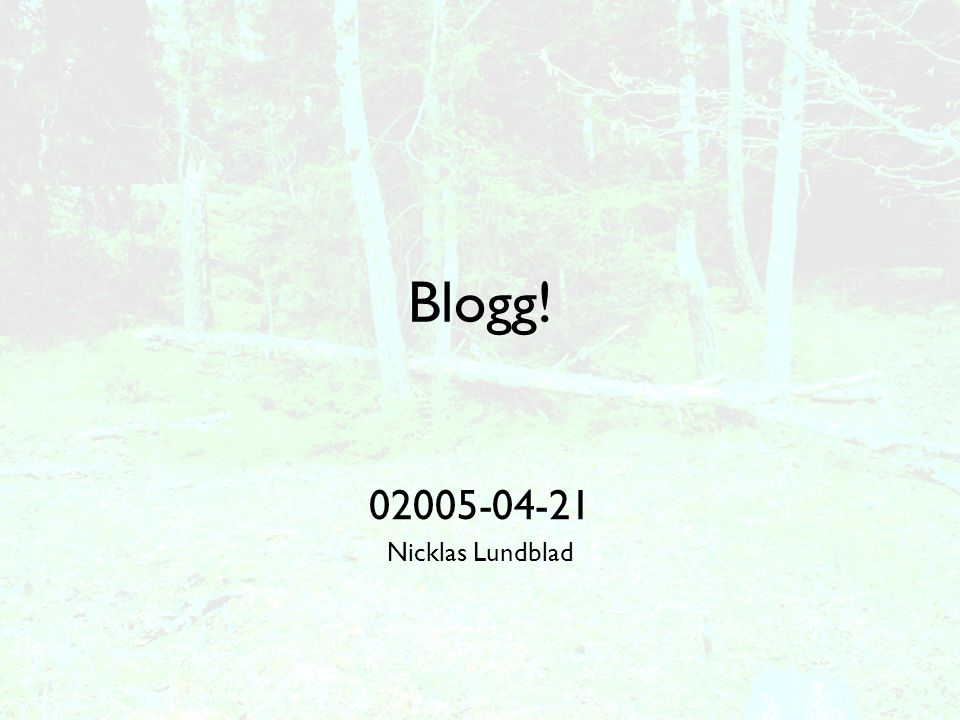 Blogg! 02005-04-21 Nicklas Lundblad