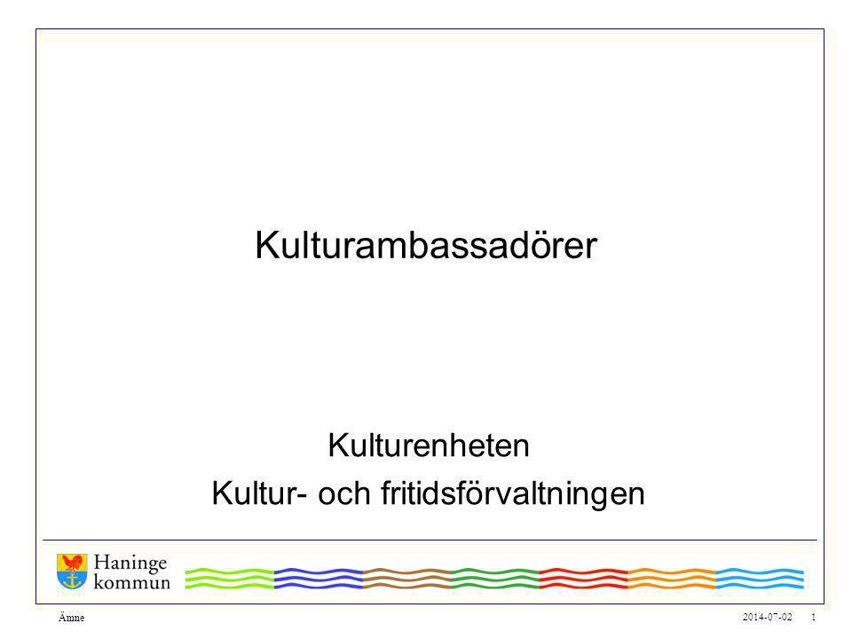 2014-07-02 2 Ämne Kulturens roll i Haninge •Kulturlivet i Haninge präglas av kvalitet och professionalitet.