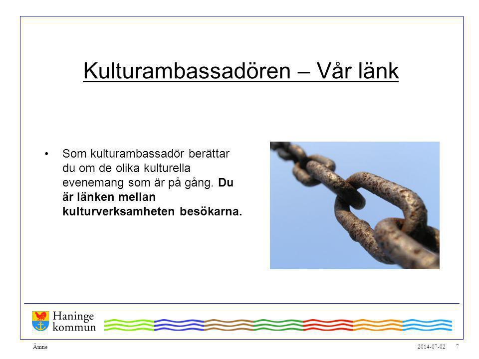 2014-07-02 7 Ämne Kulturambassadören – Vår länk •Som kulturambassadör berättar du om de olika kulturella evenemang som är på gång.
