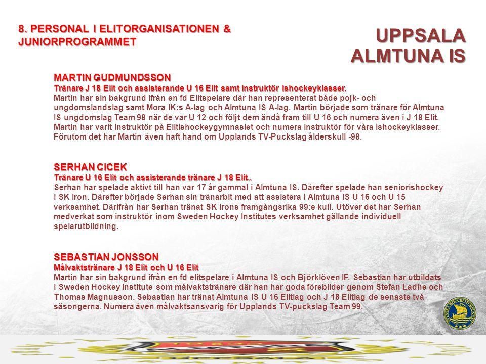 UPPSALA ALMTUNA IS 8. PERSONAL I ELITORGANISATIONEN & JUNIORPROGRAMMET SERHAN CICEK Tränare U 16 Elit och assisterande tränare J 18 Elit.. SERHAN CICE