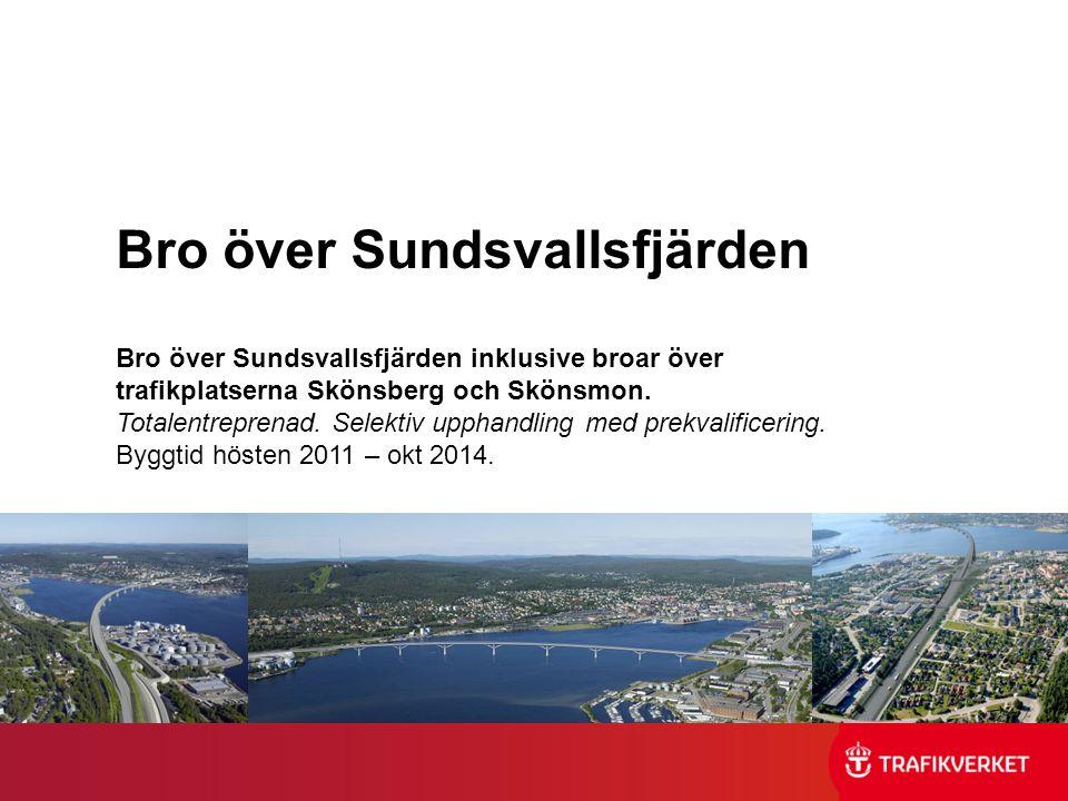 Bro över Sundsvallsfjärden Bro över Sundsvallsfjärden inklusive broar över trafikplatserna Skönsberg och Skönsmon. Totalentreprenad. Selektiv upphandl