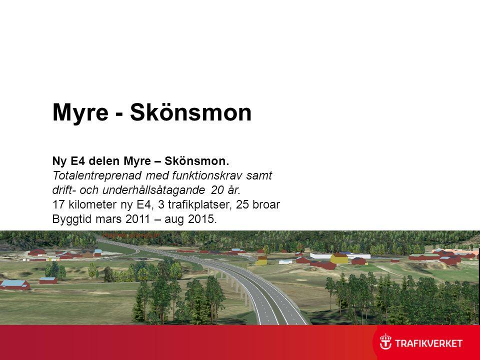 Ny E4 delen Myre – Skönsmon. Totalentreprenad med funktionskrav samt drift- och underhållsåtagande 20 år. 17 kilometer ny E4, 3 trafikplatser, 25 broa