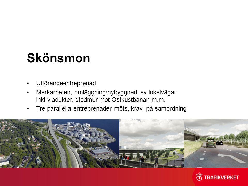 Skönsmon •Utförandeentreprenad •Markarbeten, omläggning/nybyggnad av lokalvägar inkl viadukter, stödmur mot Ostkustbanan m.m. •Tre parallella entrepre
