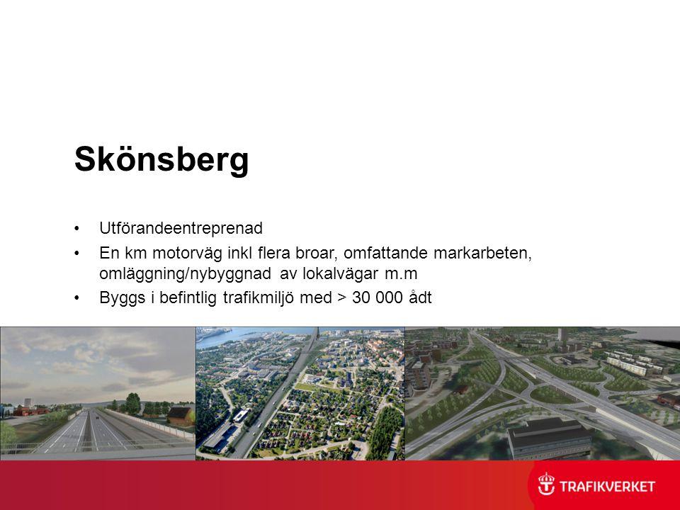 Skönsberg •Utförandeentreprenad •En km motorväg inkl flera broar, omfattande markarbeten, omläggning/nybyggnad av lokalvägar m.m •Byggs i befintlig tr