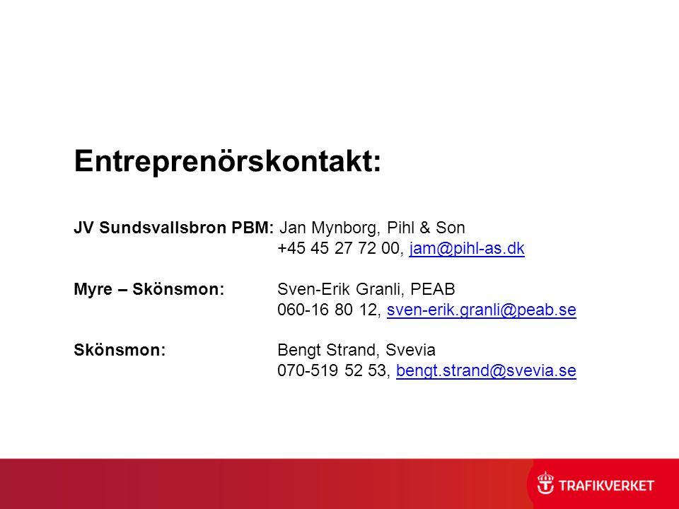 Entreprenörskontakt: JV Sundsvallsbron PBM: Jan Mynborg, Pihl & Son +45 45 27 72 00, jam@pihl-as.dkjam@pihl-as.dk Myre – Skönsmon:Sven-Erik Granli, PE