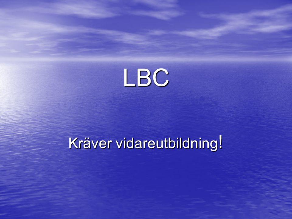 LBC Kräver vidareutbildning !