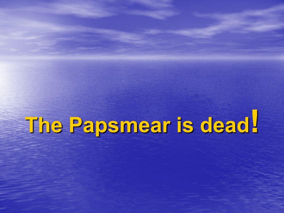 The Papsmear is not yet dead !