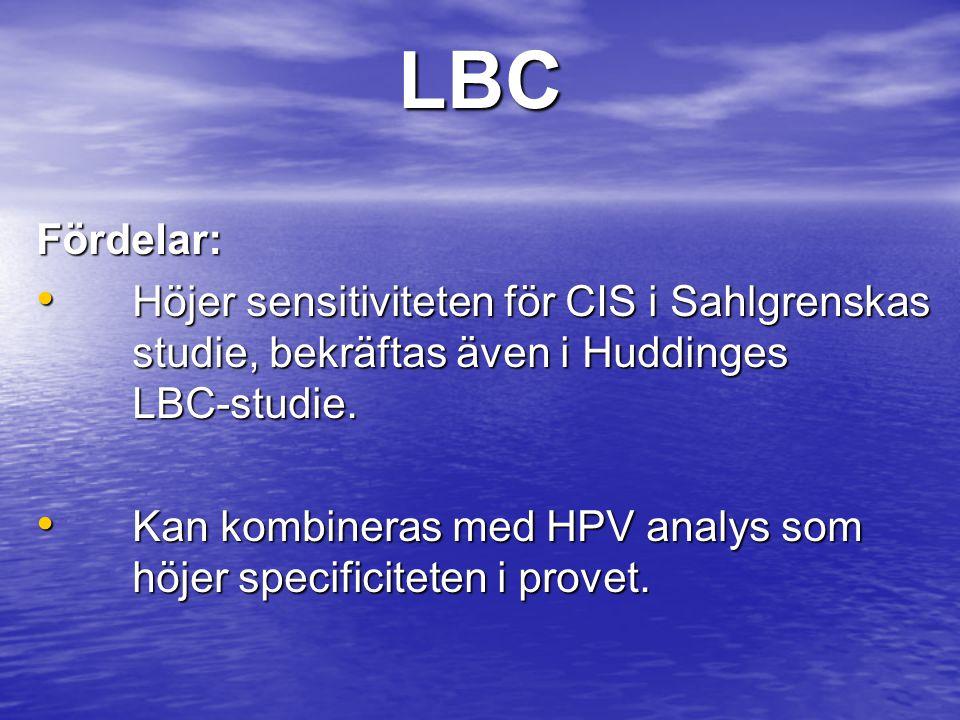 LBCFördelar: • Höjer sensitiviteten för CIS i Sahlgrenskas studie, bekräftas även i Huddinges LBC-studie. • Kan kombineras med HPV analys som höjer sp