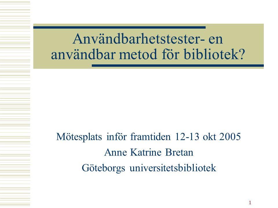 2 Användbarhetstester vid Göteborgs universitetsbibliotek  Ny webbplats 2003-2004  Användarna i centrum Användarundersökningar
