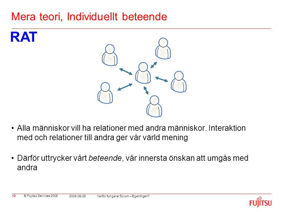 © Fujitsu Services 2008 Varför fungerar Scrum – Egentligen? 2008-05-06 12 Mera teori, Individuellt beteende RAT •Alla människor vill ha relationer med