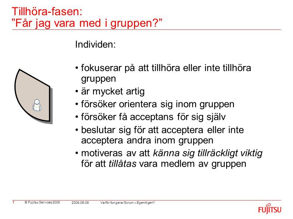 """© Fujitsu Services 2008 Varför fungerar Scrum – Egentligen? 2008-05-06 7 Tillhöra-fasen: """"Får jag vara med i gruppen?"""" Individen: •fokuserar på att ti"""