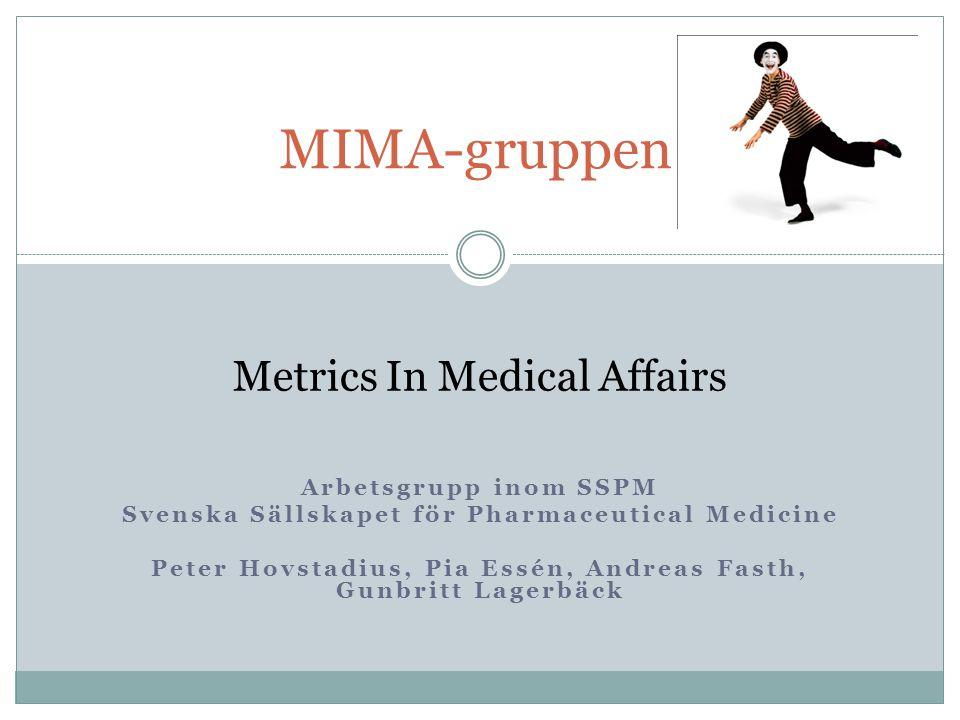 Arbetsgrupp inom SSPM Svenska Sällskapet för Pharmaceutical Medicine Peter Hovstadius, Pia Essén, Andreas Fasth, Gunbritt Lagerbäck MIMA-gruppen Metrics In Medical Affairs