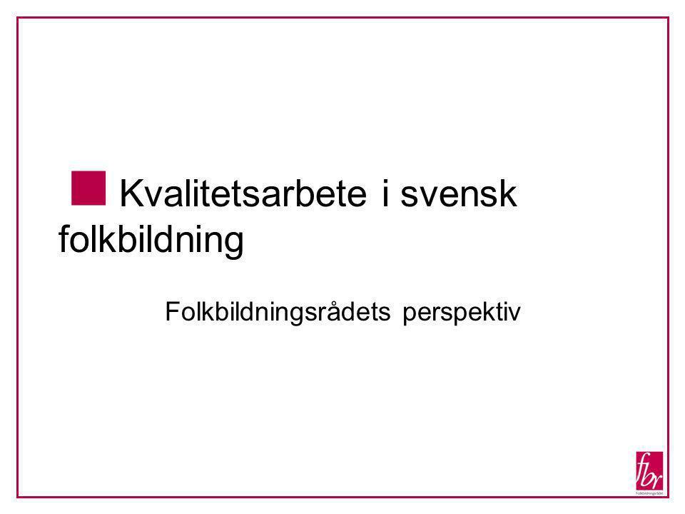  Kvalitetsarbete i svensk folkbildning Folkbildningsrådets perspektiv