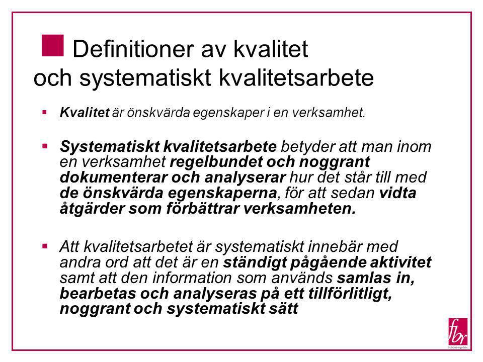  Definitioner av kvalitet och systematiskt kvalitetsarbete  Kvalitet är önskvärda egenskaper i en verksamhet.