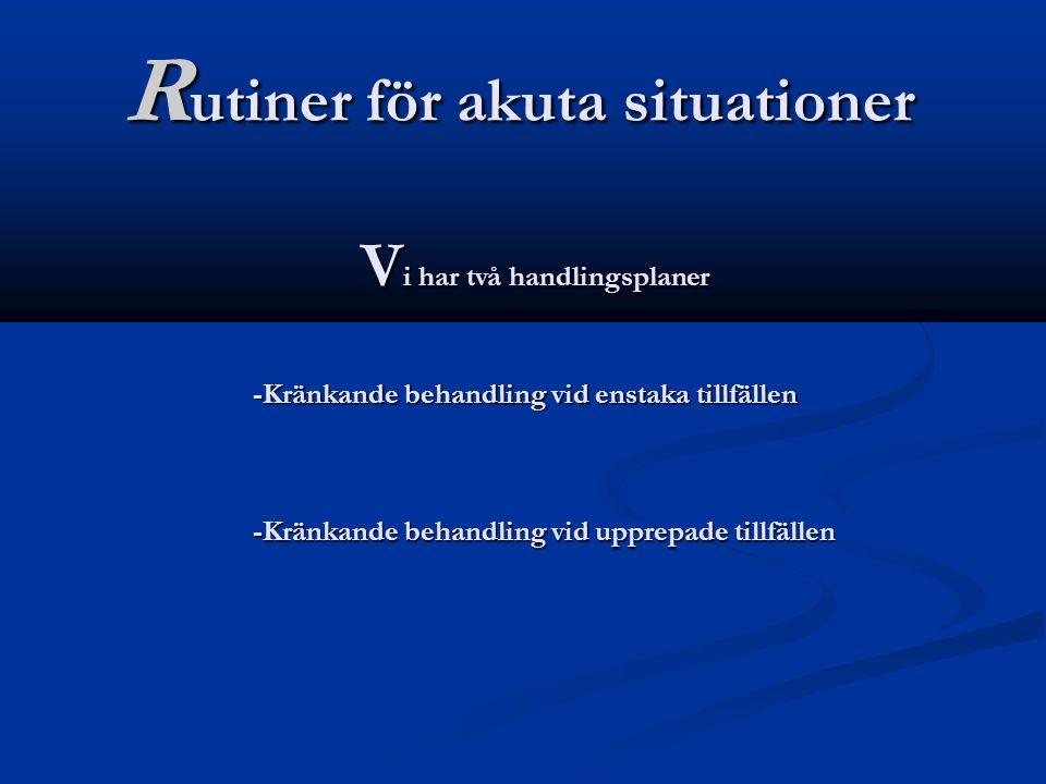 R utiner för akuta situationer -Kränkande behandling vid upprepade tillfällen Vi har två handlingsplaner -Kränkande behandling vid enstaka tillfällen
