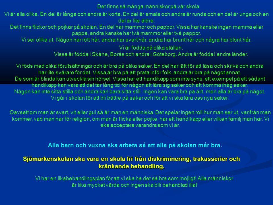 Sjömarkenskolan ska vara en skola fri från diskriminering, trakasserier och kränkande behandling.
