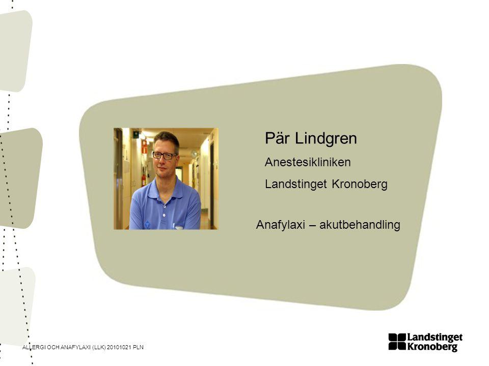 ALLERGI OCH ANAFYLAXI (LLK) 20101021 PLN Pär Lindgren Anestesikliniken Landstinget Kronoberg Anafylaxi – akutbehandling