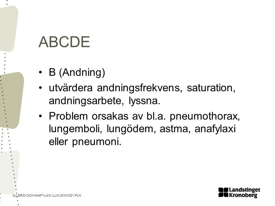 ALLERGI OCH ANAFYLAXI (LLK) 20101021 PLN ABCDE •B (Andning) •utvärdera andningsfrekvens, saturation, andningsarbete, lyssna. •Problem orsakas av bl.a.