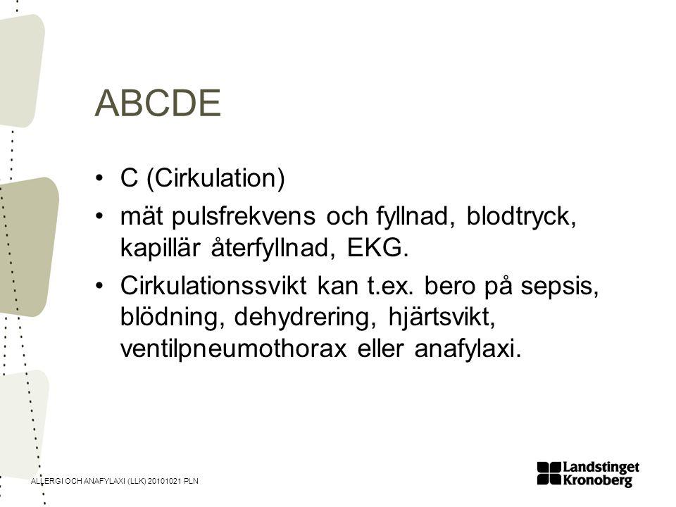ALLERGI OCH ANAFYLAXI (LLK) 20101021 PLN ABCDE •C (Cirkulation) •mät pulsfrekvens och fyllnad, blodtryck, kapillär återfyllnad, EKG. •Cirkulationssvik