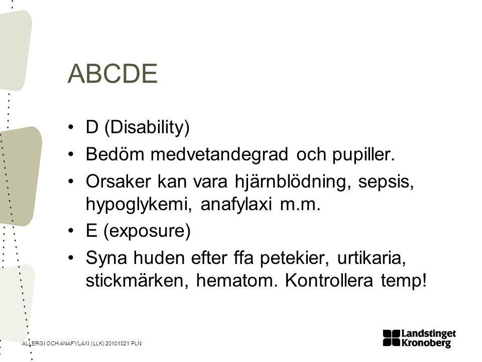 ALLERGI OCH ANAFYLAXI (LLK) 20101021 PLN ABCDE •D (Disability) •Bedöm medvetandegrad och pupiller. •Orsaker kan vara hjärnblödning, sepsis, hypoglykem