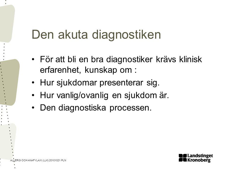 ALLERGI OCH ANAFYLAXI (LLK) 20101021 PLN Den akuta diagnostiken •För att bli en bra diagnostiker krävs klinisk erfarenhet, kunskap om : •Hur sjukdomar