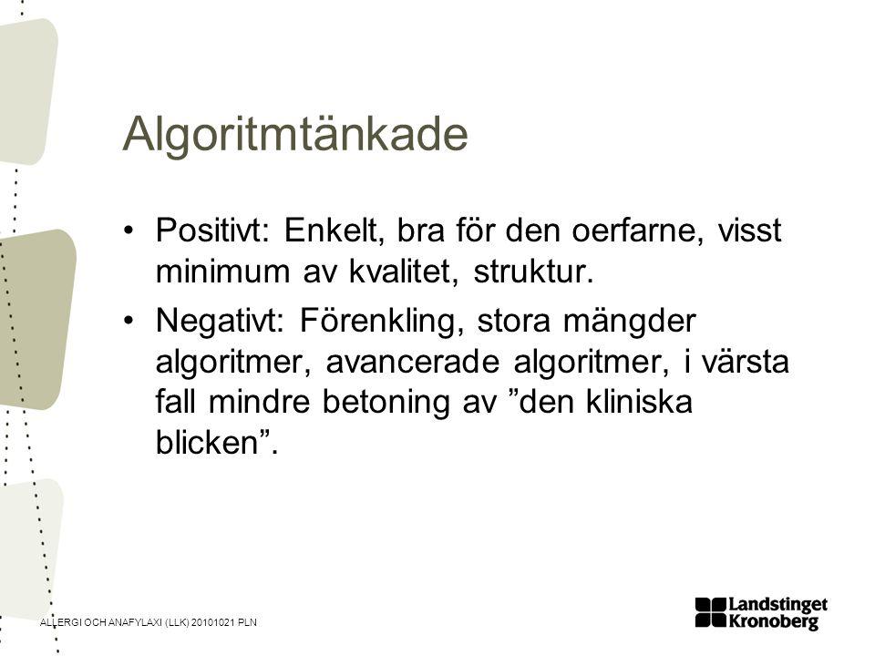 ALLERGI OCH ANAFYLAXI (LLK) 20101021 PLN Algoritmtänkade •Positivt: Enkelt, bra för den oerfarne, visst minimum av kvalitet, struktur. •Negativt: Före