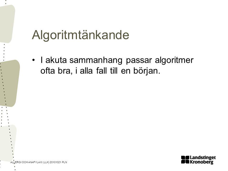 ALLERGI OCH ANAFYLAXI (LLK) 20101021 PLN Algoritmtänkande •I akuta sammanhang passar algoritmer ofta bra, i alla fall till en början.