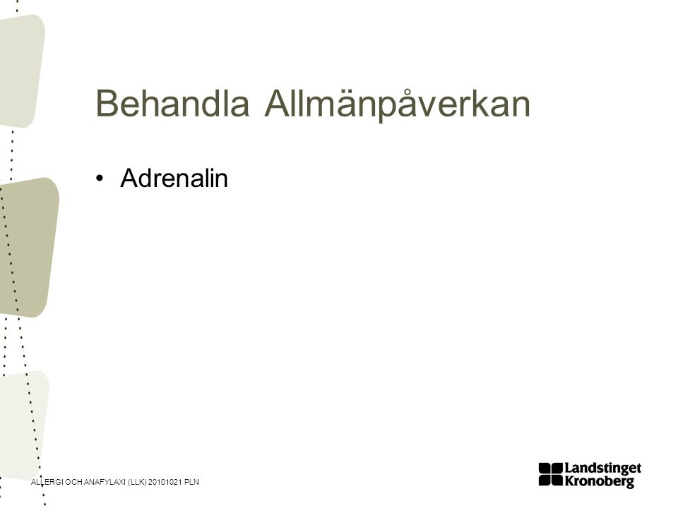ALLERGI OCH ANAFYLAXI (LLK) 20101021 PLN Behandla Allmänpåverkan •Adrenalin