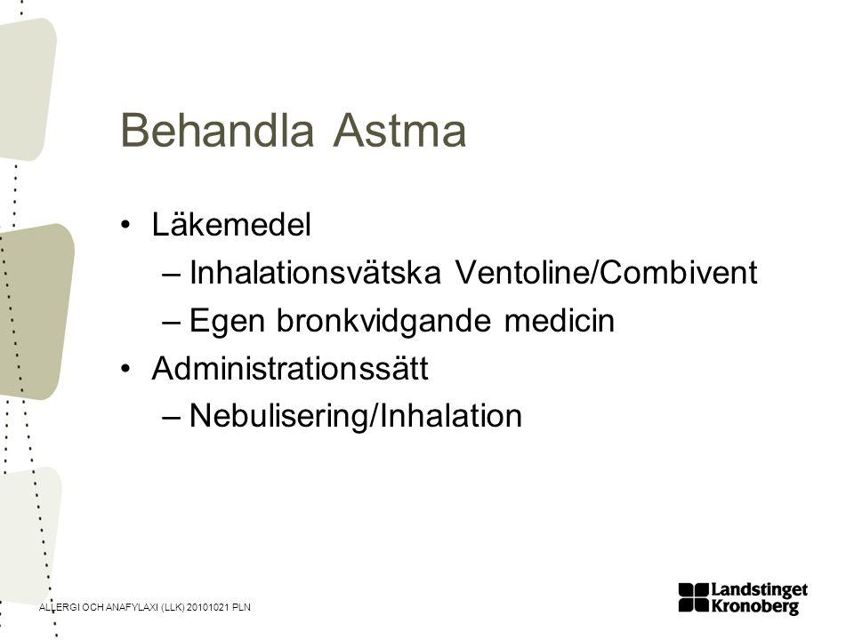 ALLERGI OCH ANAFYLAXI (LLK) 20101021 PLN Behandla Astma •Läkemedel –Inhalationsvätska Ventoline/Combivent –Egen bronkvidgande medicin •Administrations