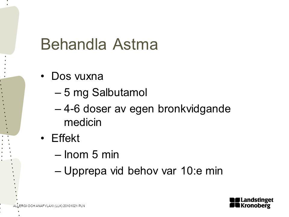 ALLERGI OCH ANAFYLAXI (LLK) 20101021 PLN Behandla Astma •Dos vuxna –5 mg Salbutamol –4-6 doser av egen bronkvidgande medicin •Effekt –Inom 5 min –Uppr