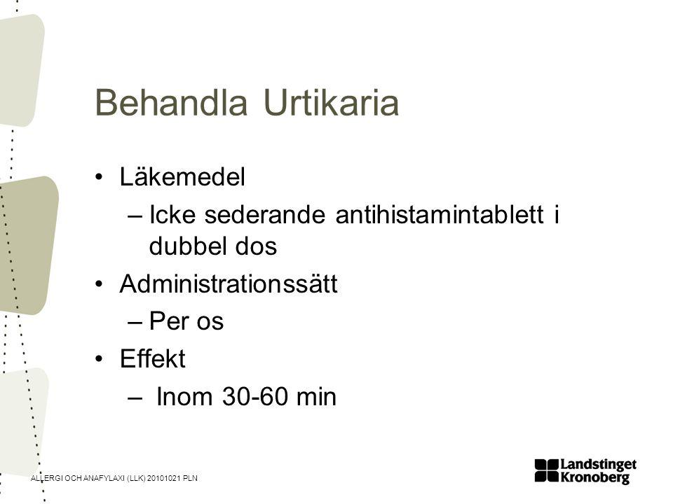ALLERGI OCH ANAFYLAXI (LLK) 20101021 PLN Behandla Urtikaria •Läkemedel –Icke sederande antihistamintablett i dubbel dos •Administrationssätt –Per os •