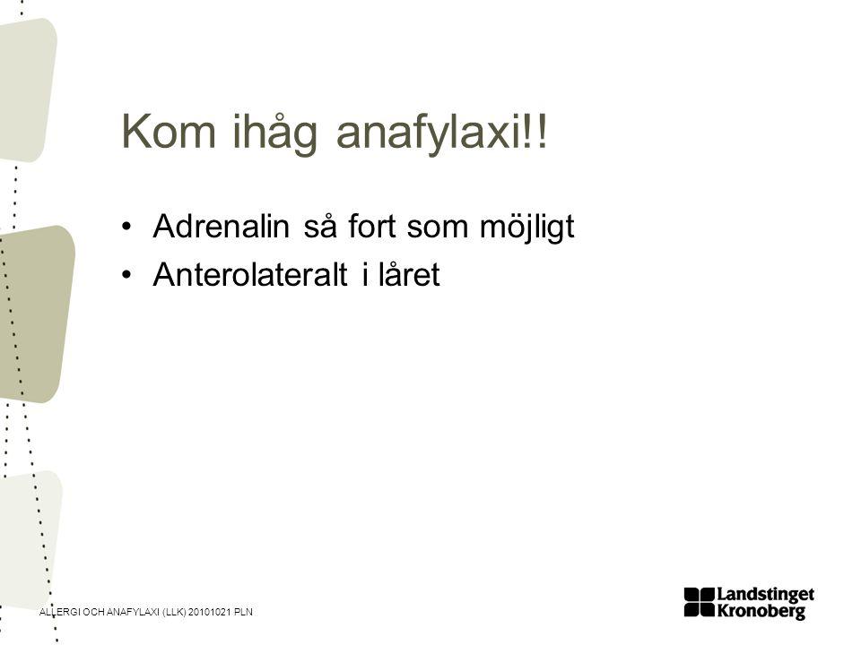 ALLERGI OCH ANAFYLAXI (LLK) 20101021 PLN Kom ihåg anafylaxi!! •Adrenalin så fort som möjligt •Anterolateralt i låret