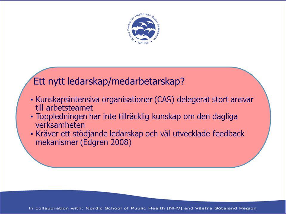 Ett nytt ledarskap/medarbetarskap? ▪ Kunskapsintensiva organisationer (CAS) delegerat stort ansvar till arbetsteamet ▪ Toppledningen har inte tillräck