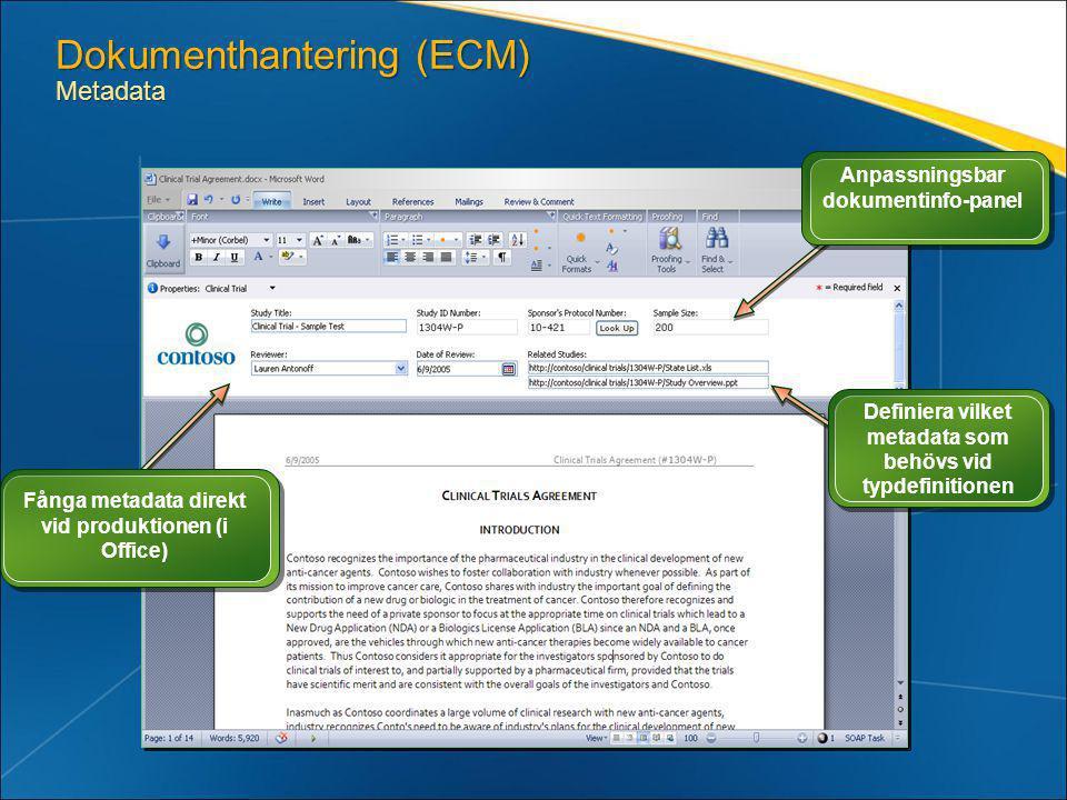 Dokumenthantering (ECM) Metadata Fånga metadata direkt vid produktionen (i Office) Anpassningsbar dokumentinfo-panel Definiera vilket metadata som behövs vid typdefinitionen