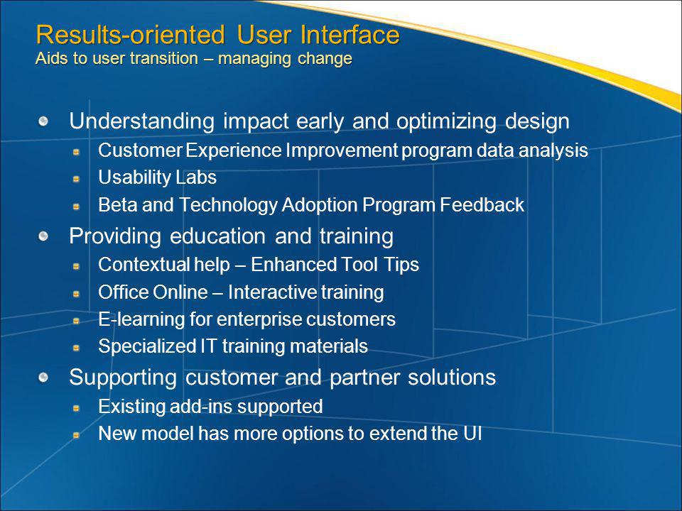 Results-oriented User Interface Aids to user transition – managing change Understanding impact early and optimizing design Customer Experience Improve