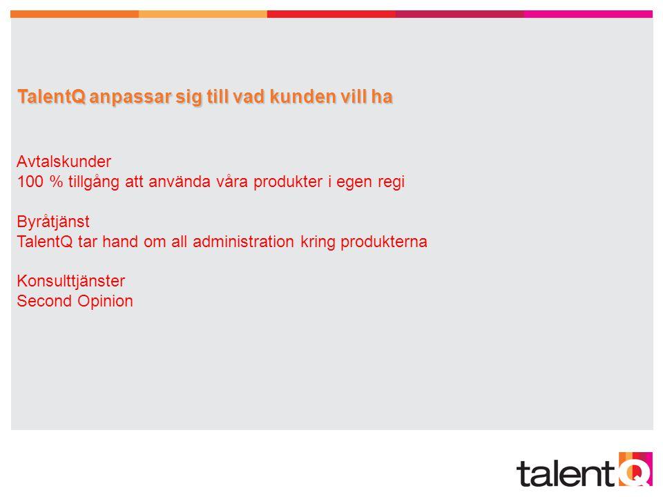 TalentQ anpassar sig till vad kunden vill ha TalentQ anpassar sig till vad kunden vill ha Avtalskunder 100 % tillgång att använda våra produkter i ege