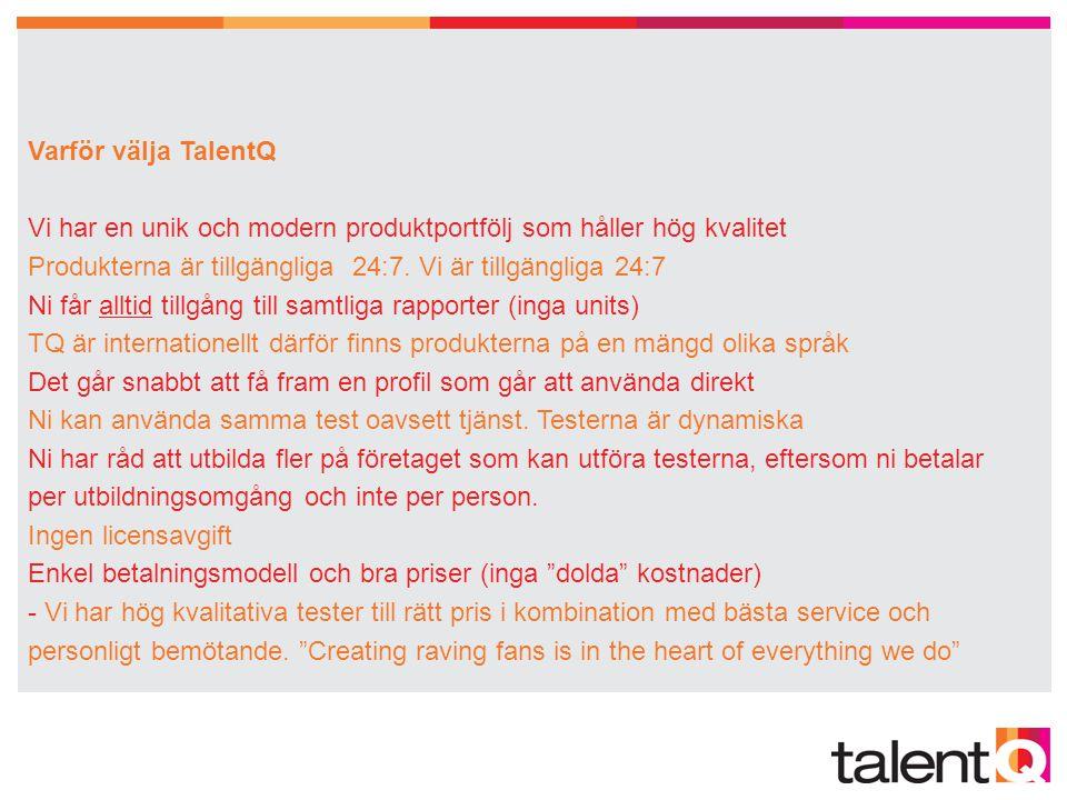 •Utveckling av personal blir allt viktigare! •Utveckling av personal blir allt viktigare! Varför välja TalentQ Vi har en unik och modern produktportfö