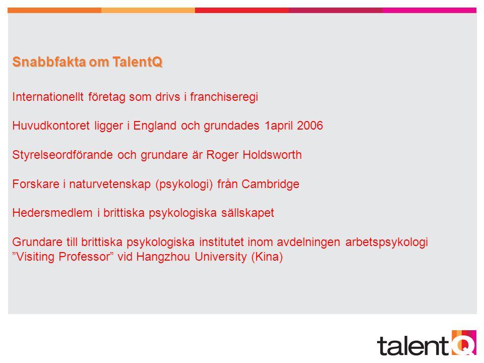 Snabbfakta om TalentQ Snabbfakta om TalentQ Internationellt företag som drivs i franchiseregi Huvudkontoret ligger i England och grundades 1april 2006