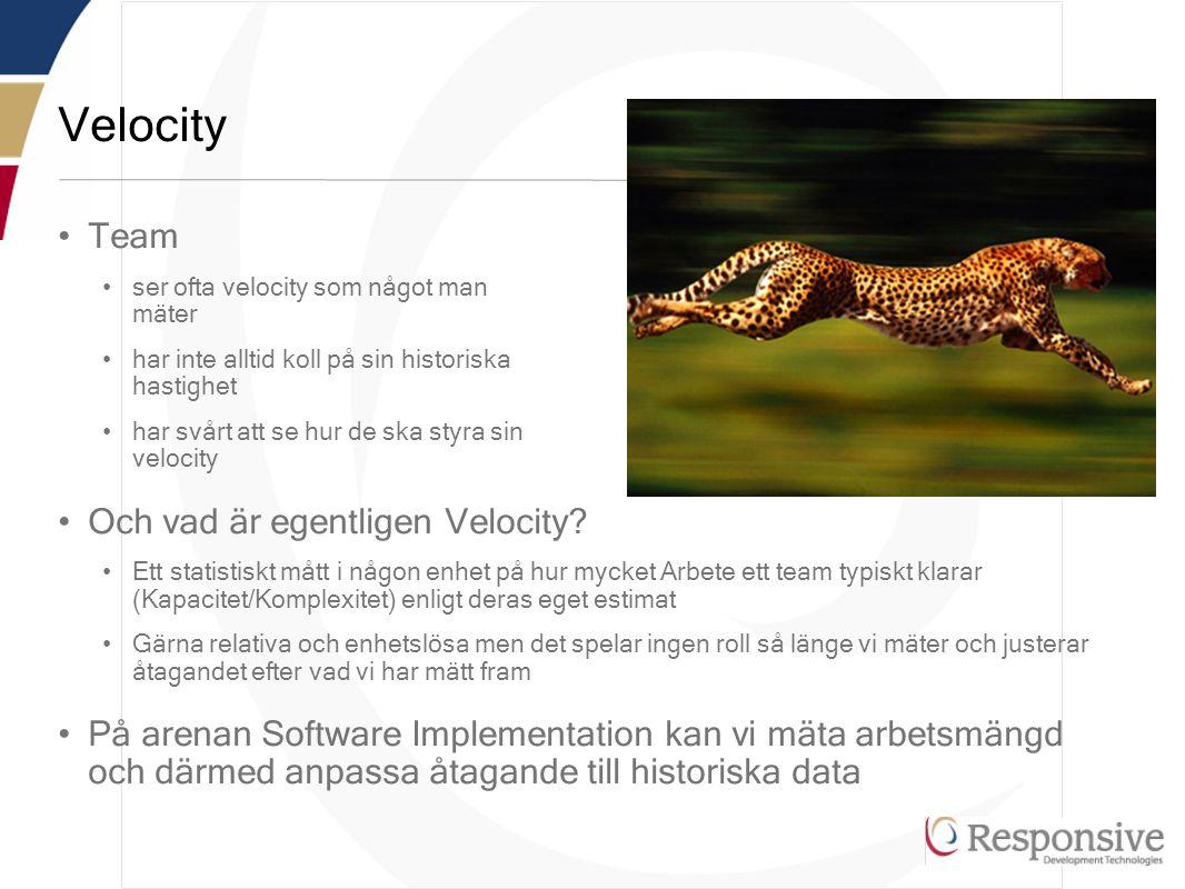 Velocity •Team •ser ofta velocity som något man mäter •har inte alltid koll på sin historiska hastighet •har svårt att se hur de ska styra sin velocity •Och vad är egentligen Velocity.