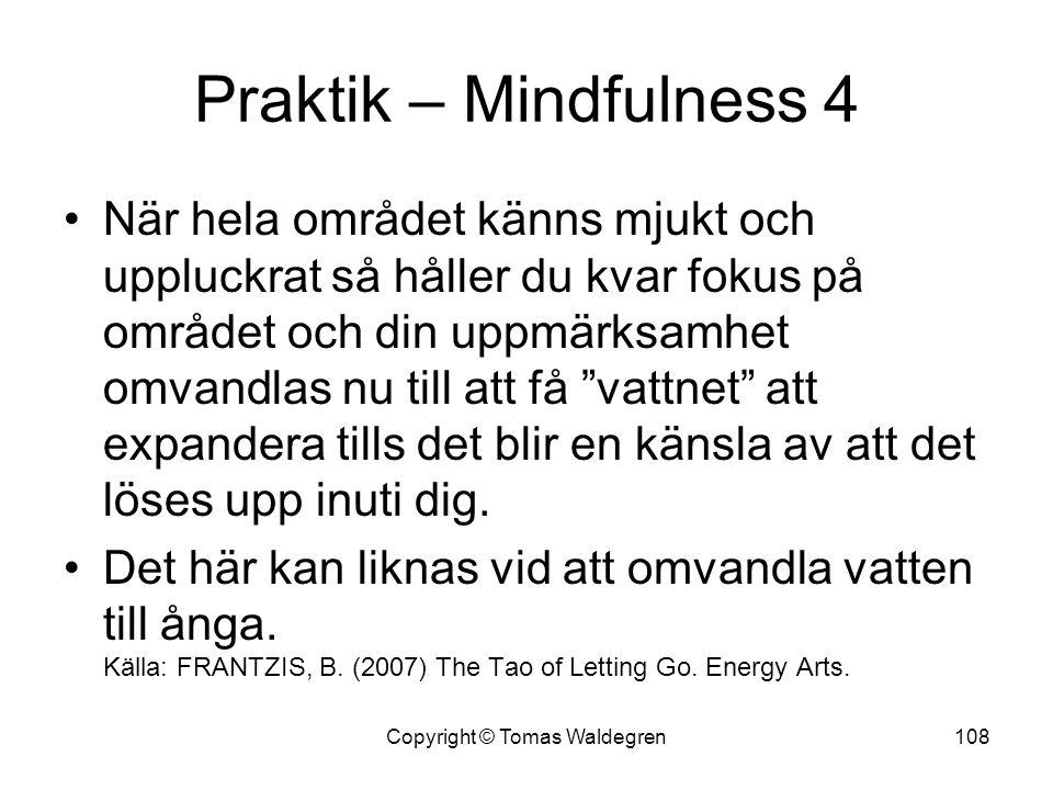 Praktik – Mindfulness 4 •När hela området känns mjukt och uppluckrat så håller du kvar fokus på området och din uppmärksamhet omvandlas nu till att få