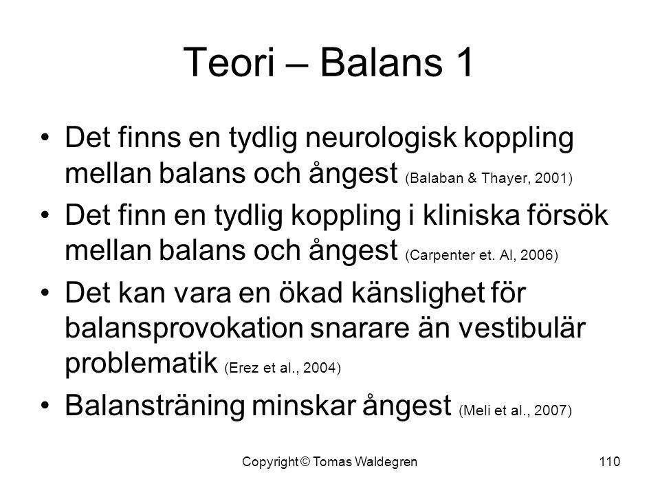 Teori – Balans 1 •Det finns en tydlig neurologisk koppling mellan balans och ångest (Balaban & Thayer, 2001) •Det finn en tydlig koppling i kliniska f