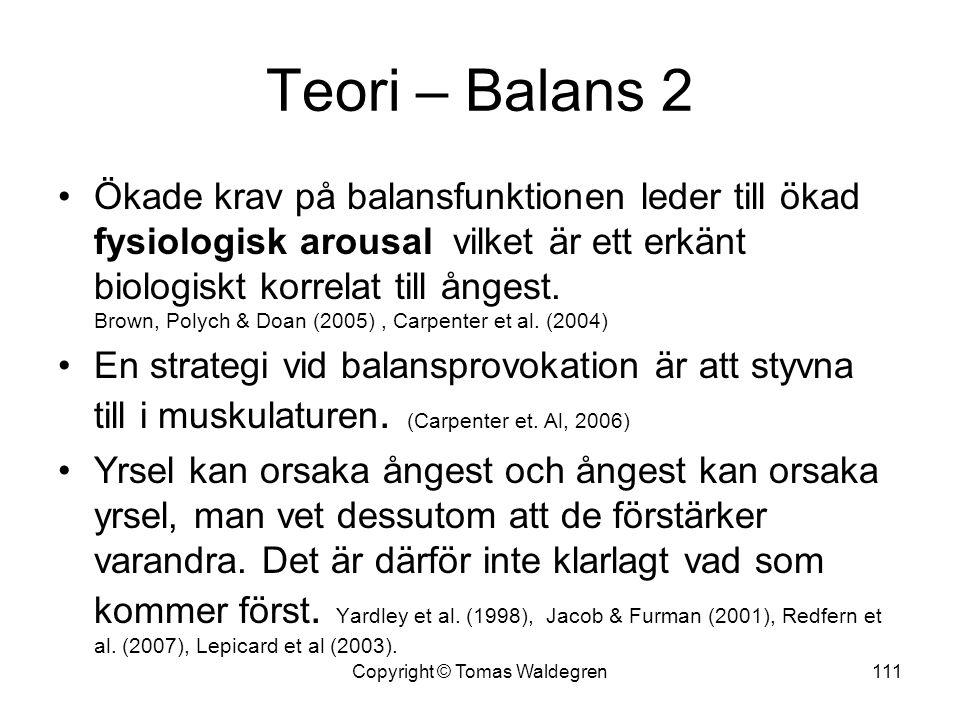 Teori – Balans 2 •Ökade krav på balansfunktionen leder till ökad fysiologisk arousal vilket är ett erkänt biologiskt korrelat till ångest. Brown, Poly