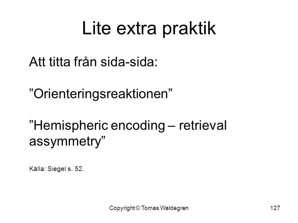 """Lite extra praktik Att titta från sida-sida: """"Orienteringsreaktionen"""" """"Hemispheric encoding – retrieval assymmetry"""" Källa: Siegel s. 52. 127Copyright"""