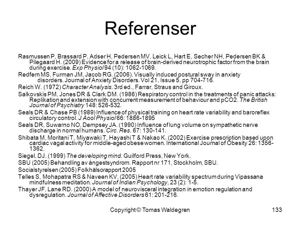 Referenser Rasmussen P, Brassard P, Adser H, Pedersen MV, Leick L, Hart E, Secher NH, Pedersen BK & Pilegaard H. (2009) Evidence for a release of brai