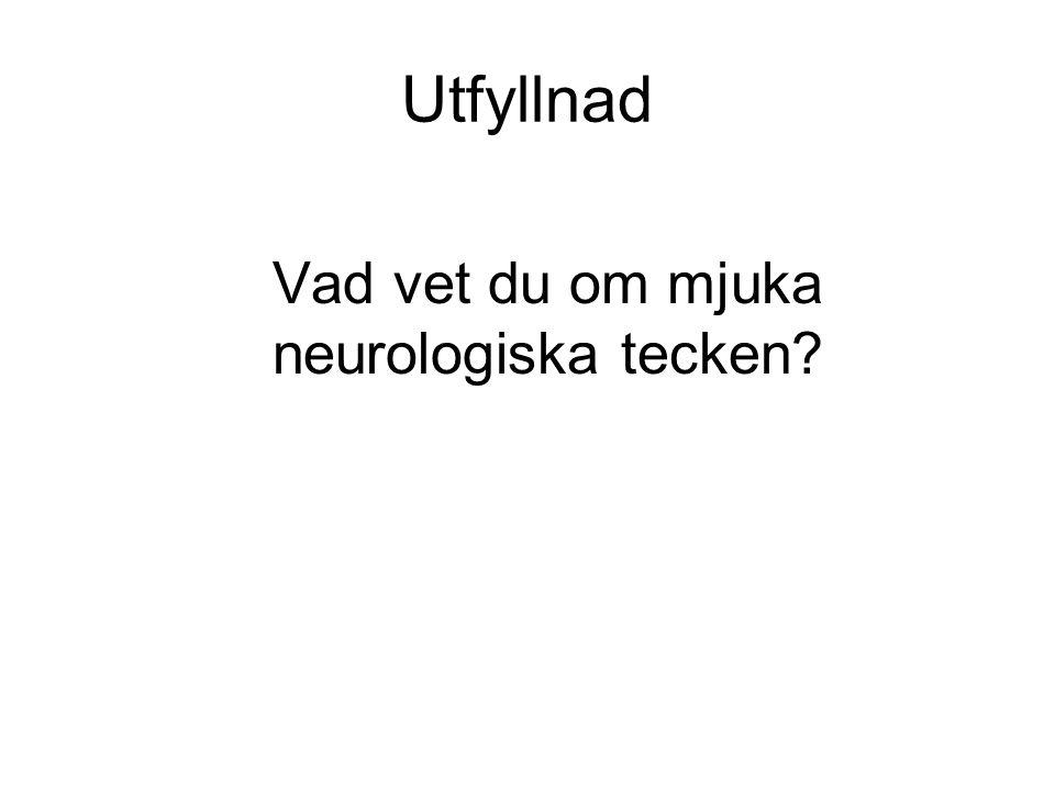 Utfyllnad Vad vet du om mjuka neurologiska tecken?