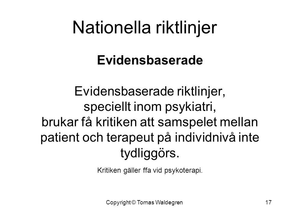 Nationella riktlinjer Evidensbaserade Evidensbaserade riktlinjer, speciellt inom psykiatri, brukar få kritiken att samspelet mellan patient och terape