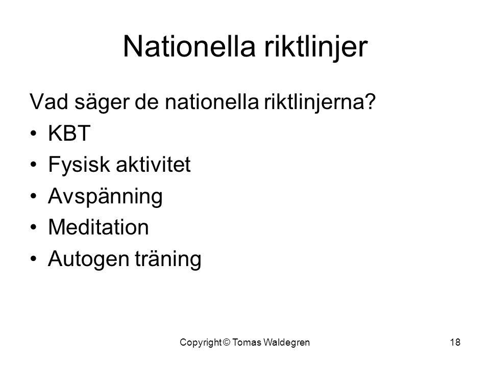 Nationella riktlinjer Vad säger de nationella riktlinjerna? •KBT •Fysisk aktivitet •Avspänning •Meditation •Autogen träning 18Copyright © Tomas Waldeg
