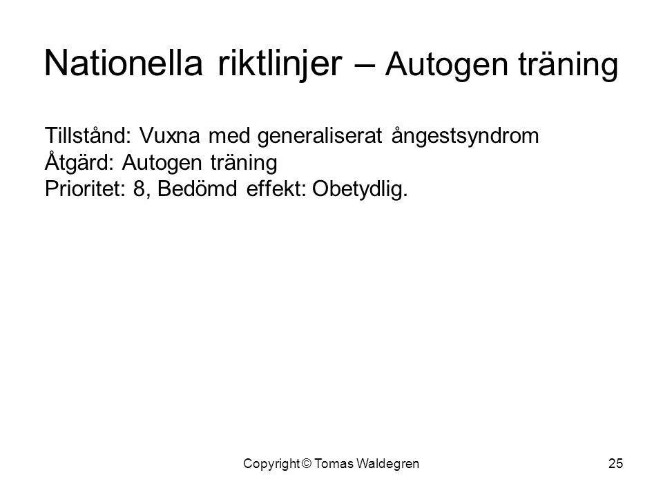 Nationella riktlinjer – Autogen träning Tillstånd: Vuxna med generaliserat ångestsyndrom Åtgärd: Autogen träning Prioritet: 8, Bedömd effekt: Obetydli